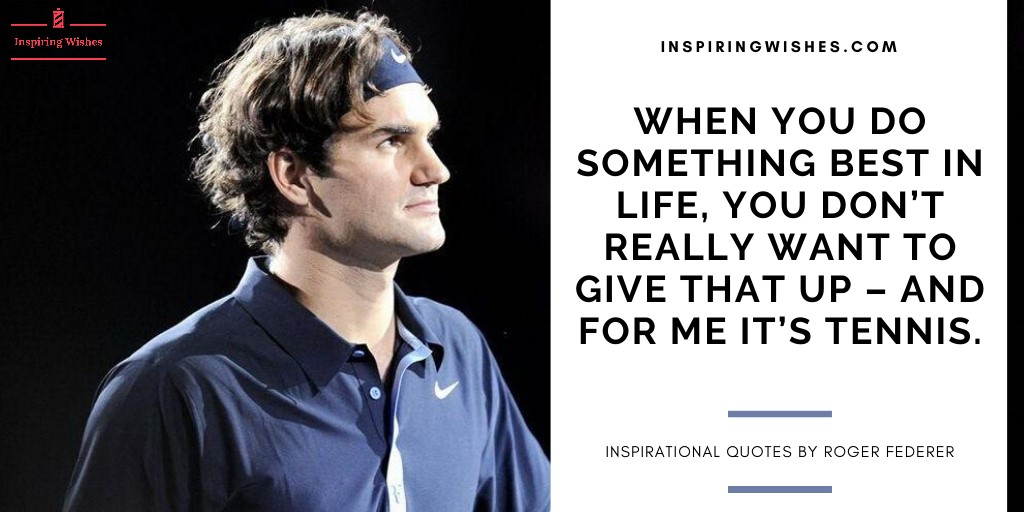 Inspiring Quotes by Roger Federer